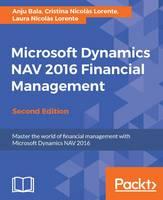 Microsoft Dynamics NAV 2016 Financial Management by Anju Bala