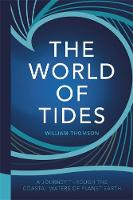 The World of Tides A Journey Through the Coastal Waters of Planet Earth by William, Baron Kelvin Thomson