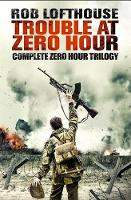 Trouble at Zero Hour Complete Zero Hour Trilogy by Rob Lofthouse