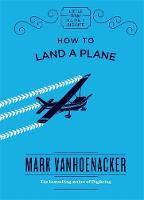 How to Land a Plane by Mark Vanhoenacker