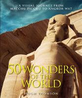 Wonders of the World The Greatest Man-made Constructions from the Pyramids of Giza to the Golden Gate Bridge by Hugh Thomson
