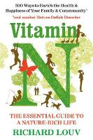 Vitamin N The Essential Guide to a Nature-Rich Life by Richard (Author) Louv