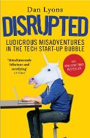 Disrupted Ludicrous Misadventures in the Tech Start-up Bubble by Dan Lyons