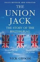 The Union Jack The Story of the British Flag by Nick Groom