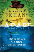 Adapt How We Can Learn from Nature's Strangest Inventions by Amina Khan