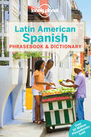 Lonely Planet Latin American Spanish Phrasebook & Dictionary by Lonely Planet