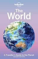 Lonely Planet The World A Traveller's Guide to the Planet by Lonely Planet