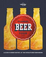 Lonely Planet's Global Beer Tour by Lonely Planet Food