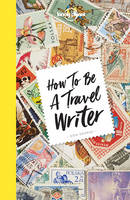 How to be a Travel Writer by Lonely Planet, Don George