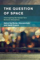The Question of Space Interrogating the Spatial Turn between Disciplines by Marijn Nieuwenhuis