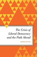 The Crisis of Liberal Democracy and the Path Ahead by Bernd Reiter