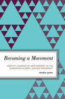 Becoming a Movement Identity, Narrative and Memory in the European Global Justice Movement by Priska Daphi