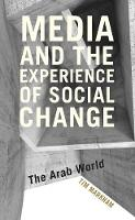 Media and the Experience of Social Change The Arab World by Tim Markham