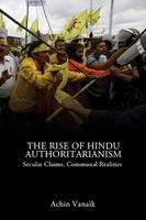 The Rise of Hindu Authoritarianism Secular Claims, Communal Realities by Achin Vanaik