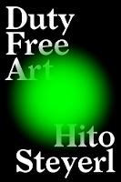 Duty Free Art Art in the Age of Planetary Civil War by Hito Steyerl