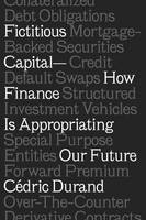 Fictitious Capital How Finance is Appropriating Our Future by Cedric Durand