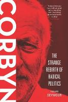 Corbyn The Strange Rebirth of Radical Politics by Richard Seymour