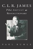 C.L.R. James The Artist as Revolutionary by Paul Buhle, Lawrence Ware