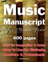 Music Manuscript with Musical Terms Ideal for Composition & Notes, Easy-to-use for Students, Amateurs & Professionals by Jake Jackson