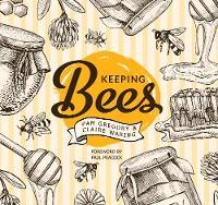 Keeping Bees Choosing, Nurturing & Harvests by Pam Gregory, Claire Waring, Paul Peacock