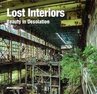 Lost Interiors Beauty in Isolation by Flame Tree Studio, Michael Kerrigan
