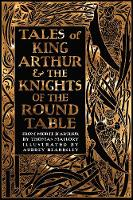 Tales of King Arthur & The Knights of the Round Table by Sir Thomas Malory, Flame Tree Studio