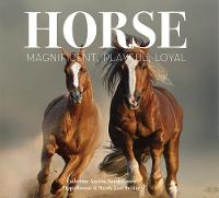 Horse Magnificent, Playful, Loyal by Catherine Austen, Pippa Roome, Nicola Jane Swinney