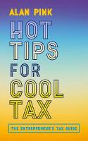 Hot Tips for Cool Tax The Entrepreneur's Tax Guide, revised and updated by Alan Pink