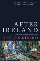 After Ireland Irish Literature Since 1945 and the Failed Republic by Declan Kiberd