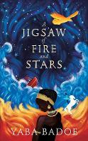A Jigsaw of Fire and Stars by Yaba Badoe