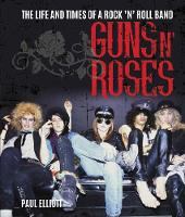 Guns N' Roses The Life and Times of a Rock N' Roll Band by Paul Elliott