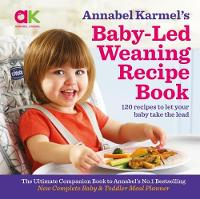 Annabel Karmel's Baby-Led Weaning Recipe Book 120 Recipes to Let Your Baby Take the Lead by Annabel Karmel