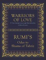 Warriors of Love by Mevlana Rumi, James Cowan