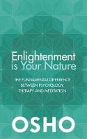 Enlightenment is Your Nature The Fundamental Difference Between Psychology, Therapy and Meditation by Osho