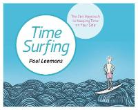 Time Surfing The Zen Approach to Keeping Time on Your Side by Paul Loomans
