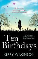 Ten Birthdays An Emotional, Uplifting Book about Love, Loss and Hope by Kerry Wilkinson