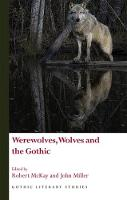 Werewolves, Wolves and the Gothic by Robert McKay