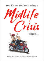 You Know You're Having a Midlife Crisis When... by Clive Whichelow, Mike Haskins