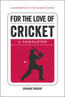 For the Love of Cricket A Companion by Graham Tarrant