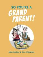 So You're a Grandparent! by Mike Haskins, Clive Whichelow