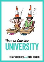 How to Survive University by Mike Haskins, Clive Whichelow, Kate Rochester