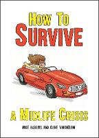 How to Survive a Midlife Crisis by Mike Haskins, Clive Whichelow