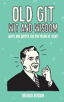 Old Git Wit and Wisdom Quips and Quotes for the Young at Heart by Richard Benson