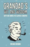 Grandad's Wit and Wisdom Quips and Quotes for Glorious Grandpas by Richard Benson