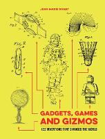 Gadgets, Games and Gizmos 122 Inventions that Changed the World by Jean-Marie Donat