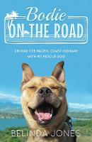 Bodie on the Road Driving the Pacific Coast Highway with My Rescue Dog by Belinda Jones