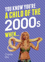 You Know You're a Child of the 2000s When... by Charlie Ellis