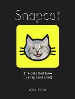 Snapcat The cats who love to snap (and chat) by Rosie Ryder