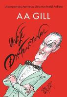 Uncle Dysfunctional Uncompromising Answers to Life's Most Painful Problems by AA Gill, Alex Bilmes