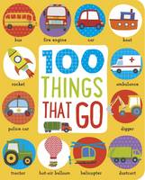 First 100 Things That Go by Make Believe Ideas